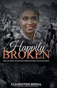 NEW Happily Broken: Discovering Happiness Through Pain and Suffering