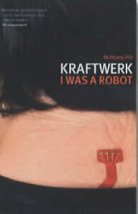 Kraftwerk : I Was a Robot by Wolfgang Flur (Paperback, 2003)