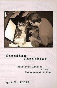 Canadian Scribbler: Collected Letters of an Underground Writer by A. P. Fuchs