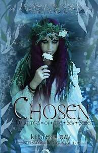 Chosen: Daughters of the Sea #3 by Day, Kristen 9780990778424 -Paperback
