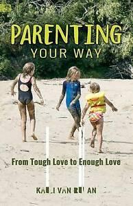 Parenting Your Way: From Tough Love to Enough Love by Van Regan, Kaeli