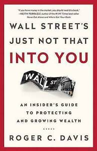 Wall Street's Just Not That Into You An Insider's Guide Prote by Davis Roger C