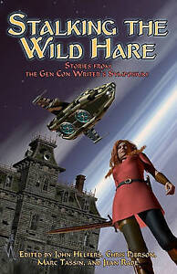 Stalking the Wild Hare: Stories from the Gen Con Writer's Symposium by Jean Rabe