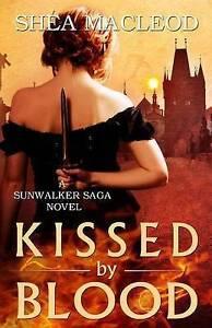 Kissed by Blood: A Sunwalker Saga Prequel by MacLeod, Shea -Paperback