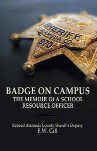 Badge on Campus: The Memoir of a School Resource Officer by Gill, Floyd W.