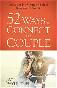 52 Ways Connect as Couple Discover How Fun Easy Romance by Payleitner Jay