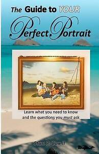 The Guide To YOUR Perfect Portrait: Learn what you need to know and the question