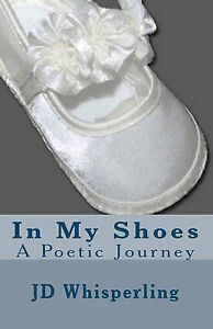 NEW In My Shoes: A Poetic Journey by JD Whisperling