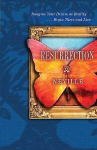 Resurrection: Imagine Your Dream as Reality, Begin There and Live by Neville...