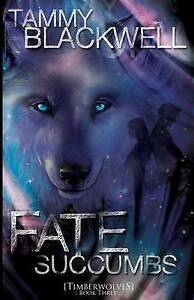 NEW Fate Succumbs: Timber Wolves (Timber Wolves Trilolgy) by Tammy Blackwell
