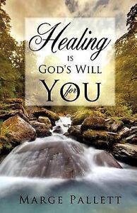 Healing Is God's Will for You by Pallett, Marge -Paperback