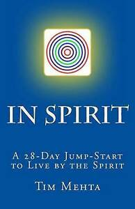 In Spirit: A 28-Day Jump Start to Live by the Spirit by Mehta, Tim -Paperback