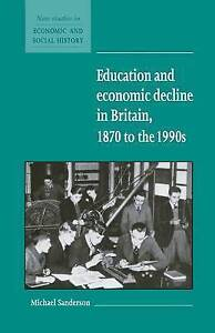 Education and Economic Decline in Britain, 1870 to the 1990s (New Studies in Eco