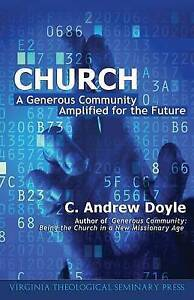 Church: A Generous Community Amplified for the Future by Doyle, C. Andrew