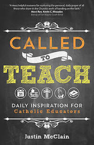 Called to Teach: Daily Inspiration for Catholic Educators by McClain, Justin