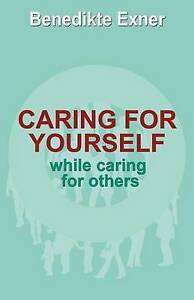 Caring for Yourself While Caring for Others by Exner, Benedikte -Paperback