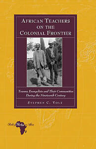 African Teachers On The Colonial Frontier Volz  Stephen C. 9781433109492