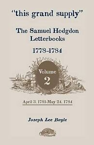 """this grand supply"" The Samuel Hodgdon Letterbooks, 17781784. Volume 2, April 3,"