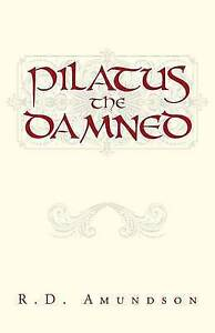 NEW Pilatus the Damned by R.D. Amundson