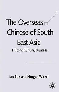 The Overseas Chinese of South East Asia: History, Culture, Busine by Rae, I.