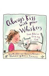 Always Kiss with Your Whiskers: Love Advice from My Cat: Always K by Nickles