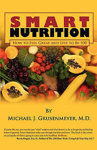NEW Smart Nutrition: How to Feel Great and Live to Be 100