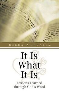 USED (LN) It Is What It Is: Lessons Learned through God's Word by Debra A. Scale