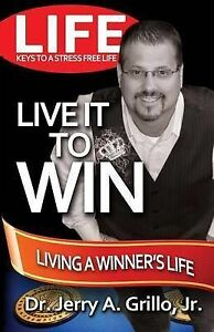 NEW Life: Live it Win: Living in the Winner's Circle by Dr. Jerry Grillo Jr.