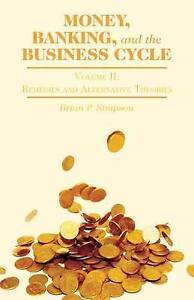 Money, Banking, and the Business Cycle: Volume II: Remedies and Alternative Theo