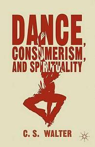 Dance, Consumerism, and Spirituality by Walter, C. -Hcover