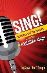 Sing!: Business and Life Lessons from the Karaoke Stage by Dragoo, Steve