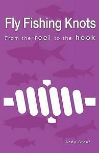 Fly Fishing Knots- From the Reel to the Hook by Steer, Andy -Paperback