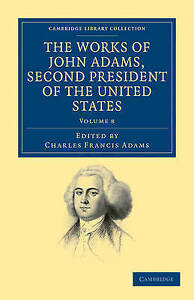USED (GD) The Works of John Adams, Second President of the United States (Cambri