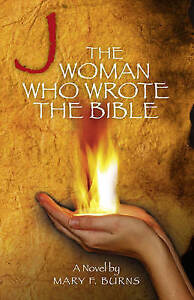 J - The Woman Who Wrote the Bible, Mary Burns