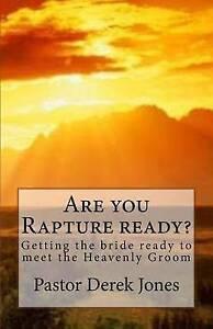 Are You Rapture Ready? Getting Bride Ready Meet Heave by Jones Rev Derek C