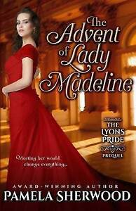 The Advent of Lady Madeline: The Lyons Pride Prequel by Sherwood, Pamela