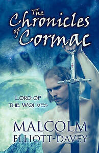 NEW The Chronicles of Cormac: Lord of the Wolves by Malcolm Elliott-Davey