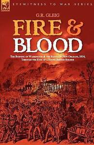 Fire & Blood  : The Burning of Washington & the Battle of New Orleans, 1814,...