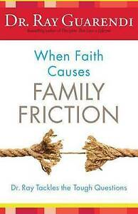 When Faith Causes Family Friction Dr Ray Tackles Tough Ques by Guarendi Raymond