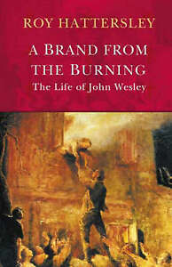 A Brand from the Burning: The Life of John Wesley, Hattersley, Roy, New Book