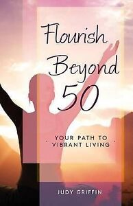Flourish-Beyond-50-Your-Path-to-Vibrant-Living-by-Griffin-Judy-a-Paperback