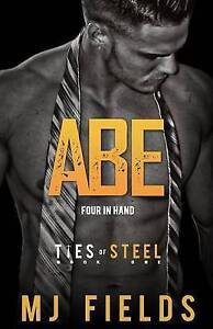 NEW Abe: Four in Hand (Ties of Steel) (Volume 1) by MJ Fields