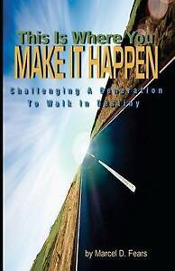 This Is Where You Make It Happen Challenging Generation Wal by Fears Marcel D