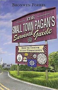 The Small-Town Pagan's Survival Guide: How to Thrive in Any Community by...