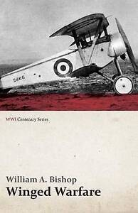 NEW Winged Warfare (WWI Centenary Series) by William A. Bishop