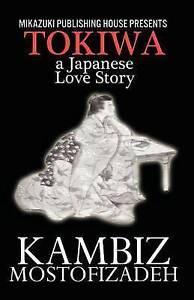 NEW Tokiwa; A Japanese Love Story: A Japanese Love Story by Kambiz Mostofizadeh