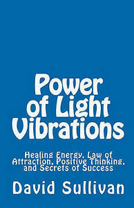 Power of Light Vibrations: Healing Energy, Law of Attraction, Positive Thinking,