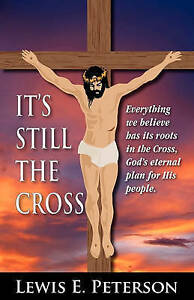 It's Still Cross Everything We Believe Has Roots in  by Peterson Lewis E