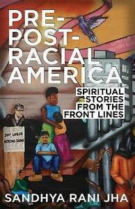 Pre-Post-Racial America Spiritual Stories Front Lines by Jha Sandhya Rani