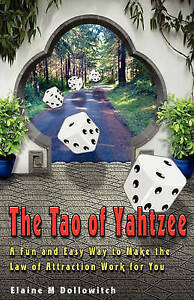 The Tao of Yahtzee: A Fun and Easy Way To Make Law of Attraction Work For You b